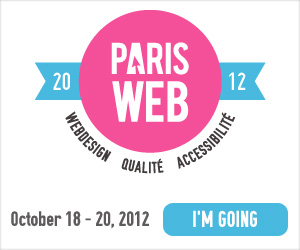 Paris Web 2012 du 18 au 20 octobre 2012. Webdesign, qualité et accessibilité. J'y vais !
