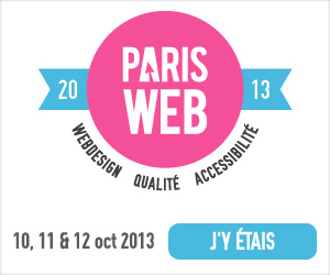 Paris Web 2013 du 10 au 12 octobre 2013. Webdesign, qualité et accessibilité. J'y vais !